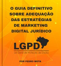 O GUIA DEFINITIVO SOBRE ADEQUAÇÃO DAS ESTRATÉGIAS DE MARKETING DIGITAL JURÍDICO