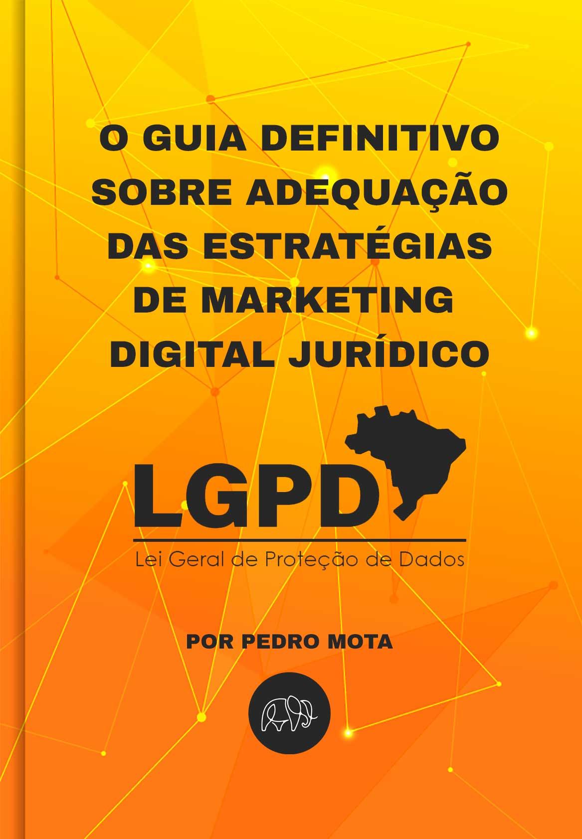 Guia Definitivo LGPD - sobre adequação de marketing para LGPD (Lei Geral de Proteção de Dados Pessoais)